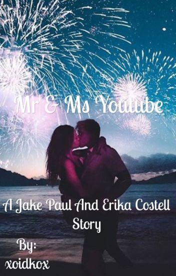 Mr & Ms YouTube// a Jake Paul and Erika Costell story - IDK  - Wattpad