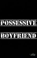 Possessive Boyfriend [BFS#1] by real_cheonsa