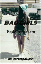 Bad girls - Bądźmy razem ✔ by PattisonLoff