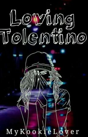 Loving Tolentino|| Loving Series #1 by MyKookieLover