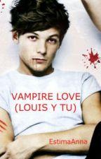 VAMPIRE LOVE (LOUIS Y TU) [1 TEMPORADA] [2 TEMPORADA] TERMINADA by EstimaAnna