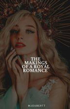 The Makings Of A Royal Romance by mjoubertt