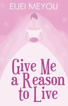 Give Me a Reason to Live by EijeiMeyou