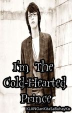 I'm The Cold-hearted Prince (on-hold) by KLANGanKitaSaBuhayKo