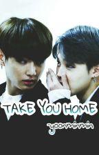 TAKE YOU HOME - JIKOOK  by Yoonminmin