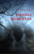 L'ANIMA RITROVATA by Writeislife94
