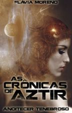 As Crônicas de Aztir - Início do fim. by Kailandra123