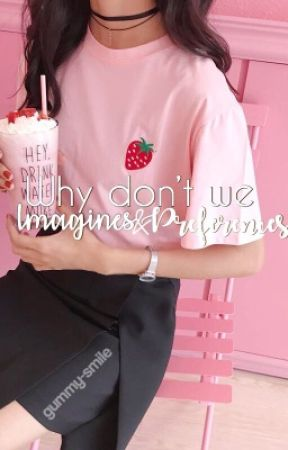Why don't we    imagines and preferences    by ugh-love