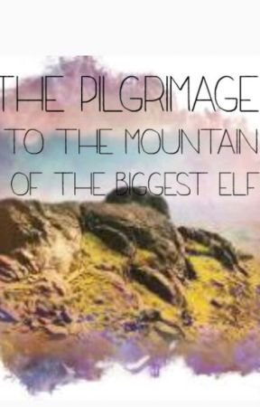 The Pilgrimage To The Mountain Of The Biggest Elf by FairySweetElf