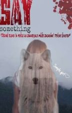 Say Something  by Timejka011