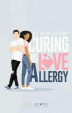Curing His Love Allergy| CHLA Series #1 by jay_jewel