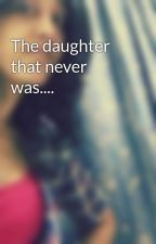 The daughter that never was.... by SakshiGaurav