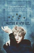 I Married An Arab Girl || O.S.H by kim_yun_dae