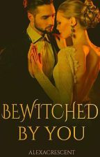 Bewitched By You (Completed) by alexacrescent