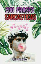 200 Frases Sarcásticas #1 by chicamorita