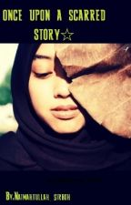 once upon a scarred story☆(completed) by Naimahtullah_sirboh