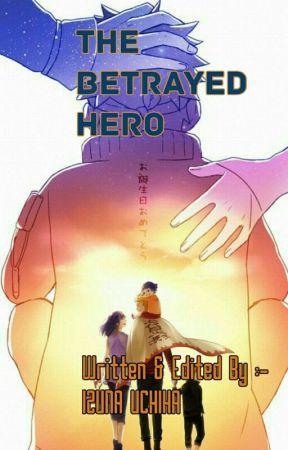The Betrayed Hero by IzunaUchiha1997