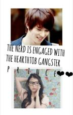 the Nerd Is Engaged with Heartthrob Gangster Prince by DeeAnnaSy