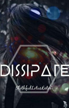 Dissipate by SlothfulLotusEater