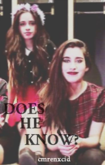 does he know? ; camren.