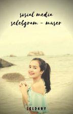Sosial Media • Muser X selebgram by haloinaja