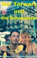 Der Torwart und die Schweizerin (Roman Bürki Fanfiction) by nurderbvb1909