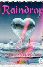 RAINDROP - The season of love  by shonad786