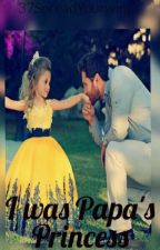 I was papa's princess (Complete)✔ by 37SpreadYourwings