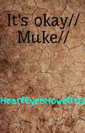 It's okay// Muke// by HeartEyesHowell123