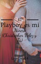 El playboy es mi niñero(Christopher Velez y Tú) by LoveCnco14