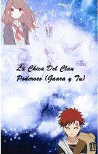 La Chica Del Clan Poderoso (Gaara y Tu) by KimiKikue