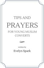 Tips and Prayers for Young Muslim Converts by evelynspark
