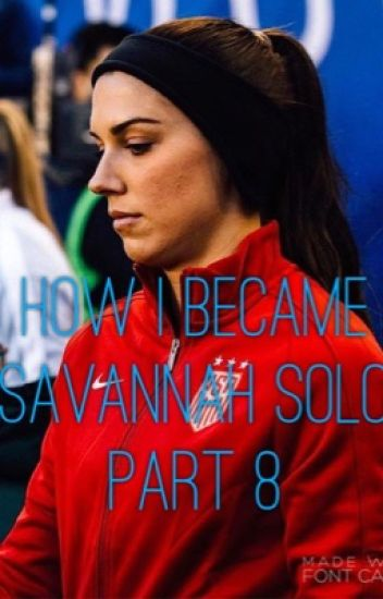 How I became Savannah Solo Part 8