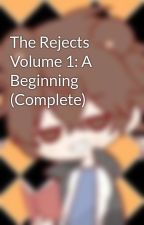 The Rejects Volume 1: A Beginning (Complete) by mikebearthegamer13