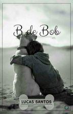 B de Bob by lucasdollyn