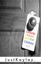 Closets Aren't Just For Clothes... by JustKaylay