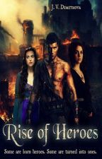 Rise of Heroes [Book 1 of the Forbidden Blood] by JoanaDimitrova