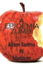 A EPIDEMIA ZUMBI by AlisonSantosDeMedeir