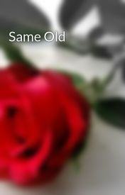 Same Old by designedintheheart