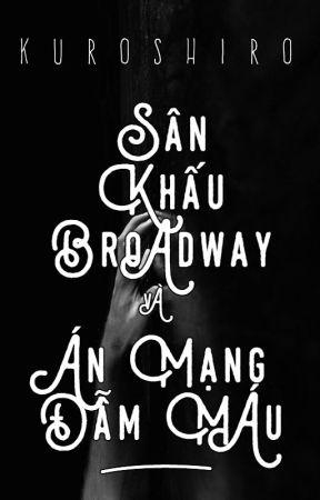 [Longfic] Sân khấu Broadway và án mạng đẫm máu by KUROSHIRO1511