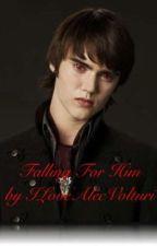 Falling For Him by ILoveAlecVolturi