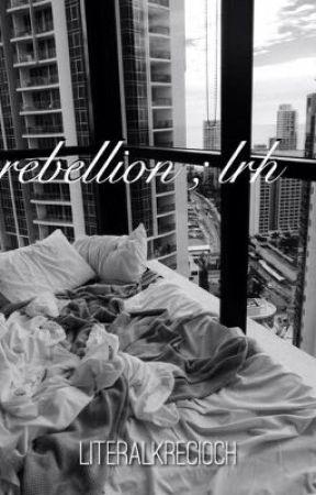 rebellion ; lrh by literalkrecioch