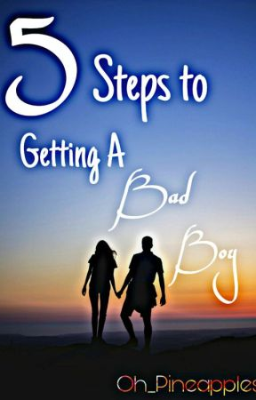 5 Steps To Getting A Bad Boy by Oh_Pineapples