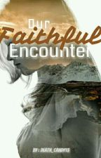 Our faithful encounter by Chained_princess