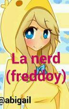 LA NERD (FREDDOY)  -terminada-  by jatziryabigail