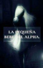 *LA PEQUEÑA BEBE DEL ALPHA *(publicación Lenta ) by esmeraldam15