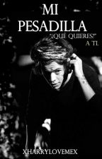 #Mi Pesadilla-[Harry Styles] by xharrylovemex