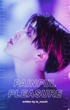 {INCOMPLETE} Painful Pleasure | JiminxYou by Le_Mochi