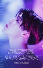 Painful Pleasure | Jimin - You ✔ by Le_Mochi