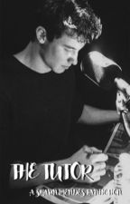 The Tutor || A Shawn Mendes Fanfiction by shawnsilluminater